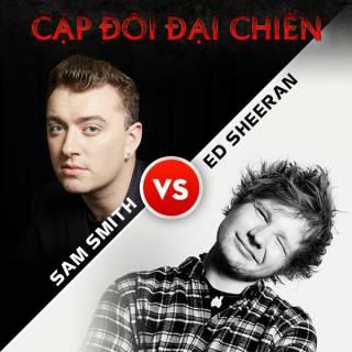 Cặp Đôi Đại Chiến: Sam Smith VS Ed Sheeran