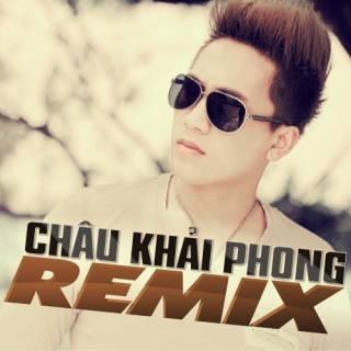 Châu Khải Phong Remix