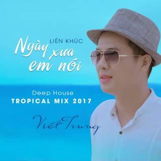 Liên Khúc Ngày Xưa Em Nói (Deep House Tropical Mix 2017)