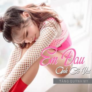 Em Đau Anh Có Vui (Single)