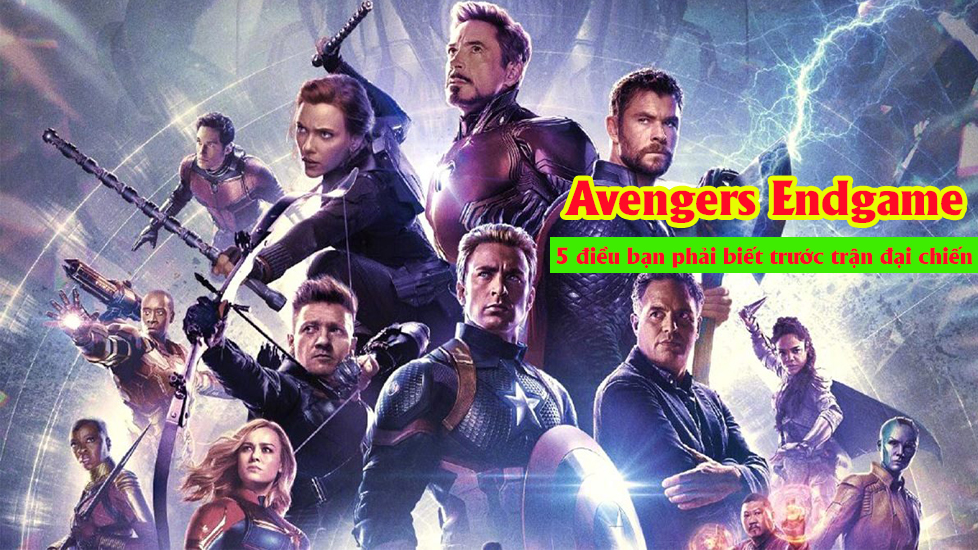 'Avengers Endgame': 5 điều bạn phải biết trước trận đại chiến Marvel