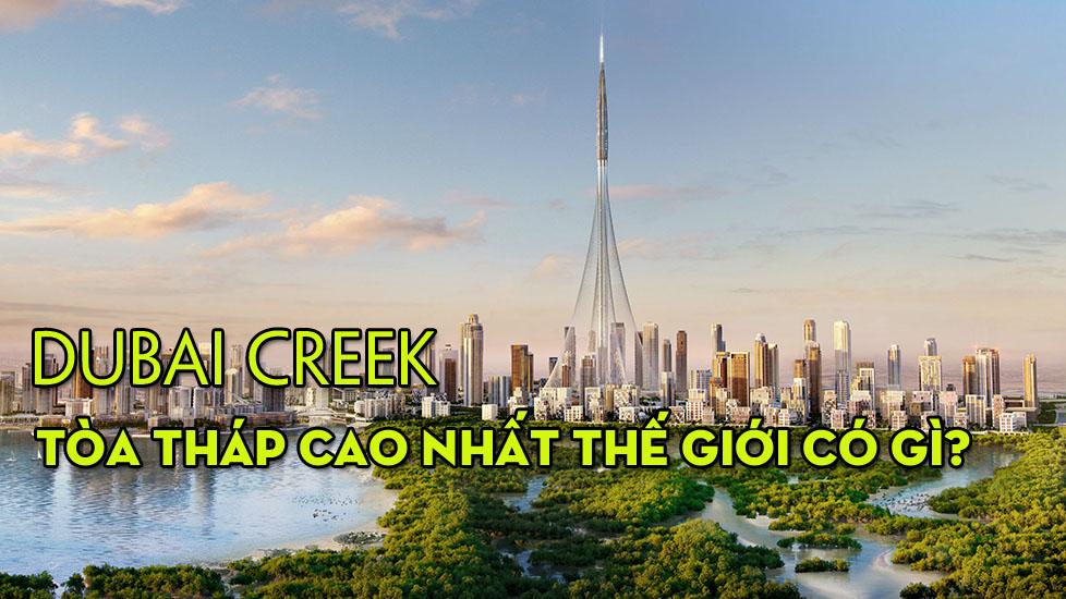 Tòa tháp Dubai Creek cao nhất thế giới có gì đặc biệt?