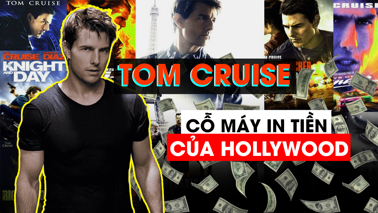 """Tom Cruise - """"Cỗ máy in tiền"""" của Hollywood"""