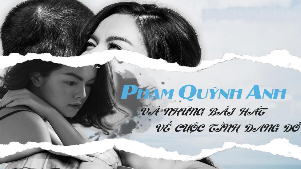 Phạm Quỳnh Anh và những bài hát về cuộc tình dang dở