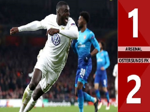 Arsenal 1-2 Ostersunds (Lượt về vòng 1/16 Europa League)