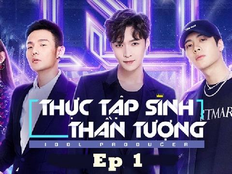 Idol Producer - Thực tập sinh thần tượng - tập 1- phần 1