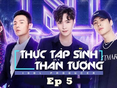 Idol Producer - Thực tập sinh thần tượng - tập 5- phần 2