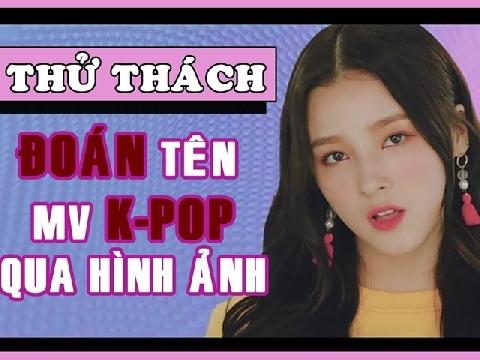 'Dám chơi không?': Đoán tên MV Kpop qua hình ảnh (phần 1)