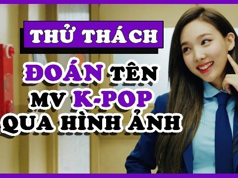 'Dám chơi không?': Đoán tên MV Kpop qua hình ảnh (phần 2)