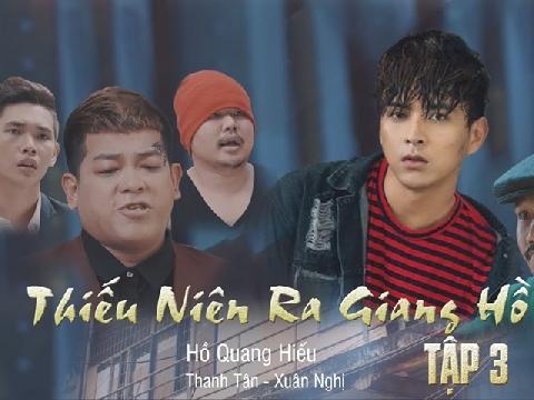 [Phim ca nhạc] Thiếu niên ra giang hồ - Hồ Quang Hiếu (Tập 3)