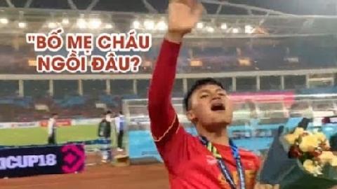 """Quang Hải chạy khắp sân Mỹ Đình hỏi """"BỐ MẸ CHÁU NGỒI ĐÂU?"""""""