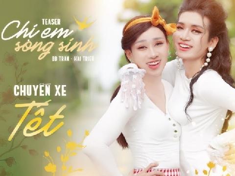 ''Chị em song sinh'' BB Trần, Hải Triều bắt xe đón Tết và cái kết...