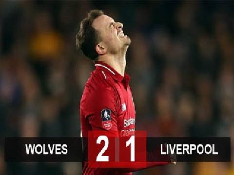 Wolverhampton 2-1 Liverpool (Vòng 3 FA Cup)