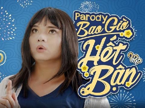 ''Cười sấp mặt'' với Parody ''Bao Giờ Hết Bận'' của Chị Cano khi đón Tết