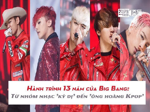 Hành trình 13 năm của Big Bang: Từ nhóm nhạc 'kỳ dị' đến 'ông hoàng Kpop'