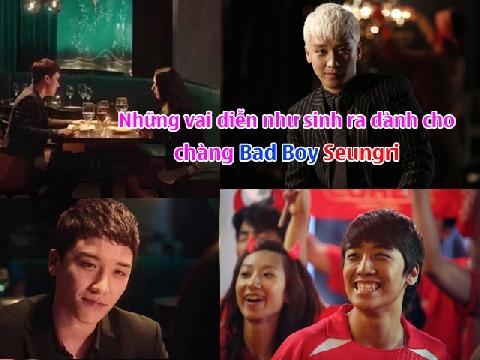 Những vai diễn như sinh ra dành cho chàng 'bad boy' Seungri