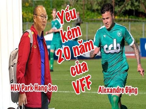HLV Park Hang Seo - Alexander Đặng và sự yếu kém 20 năm của VFF!