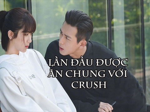 Lần đầu được ăn chung với crush...