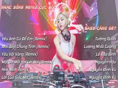 Nhạc Sống Remix Cực Bốc - Bass Căng Đét