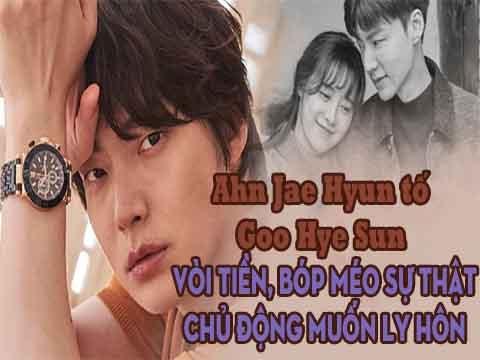 Nóng: Ahn Jae Hyun tố Goo Hye Sun vòi tiền, bóp méo sự thật