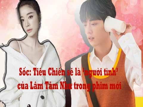 Sốc: Tiêu Chiến sẽ là người tình của Lâm Tâm Như trong phim mới