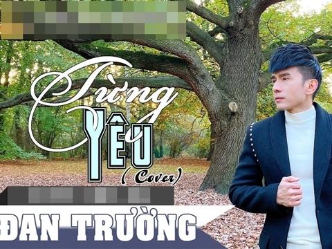 Đan Trường cover ''Từng yêu'' mà đầu tư MV hơn cả bản chính