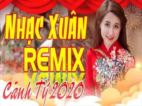 Nhạc Xuân Remix 2020 - Nhạc Tết 2020 Mới Nhất Chào Canh Tý