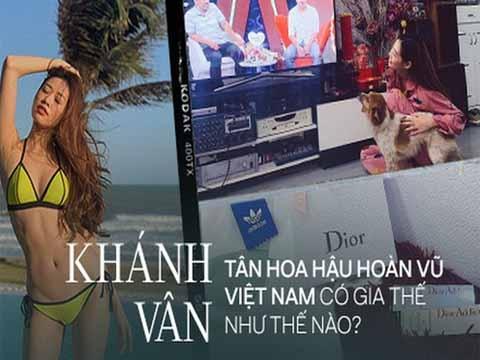 Soi gia thế cực khủng của 'Tân Hoa hậu Hoàn vũ Việt Nam' Khánh Vân