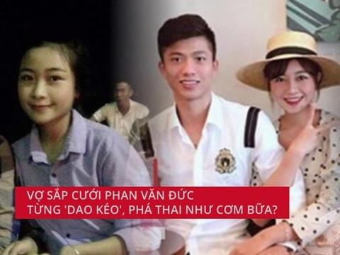 Vợ sắp cưới Phan Văn Đức từng 'dao kéo', phá thai như cơm bữa