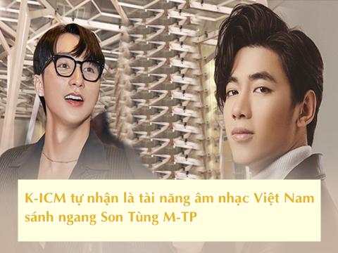 K-ICM tự nhận là tài năng âm nhạc Việt Nam sánh ngang Sơn Tùng