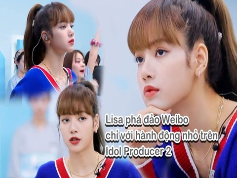 Lisa 'phá đảo' Weibo với hành động này tại Idol Producer 2