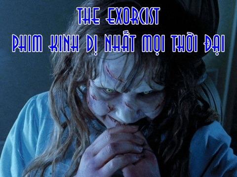 'The Exorcist' có gì mà đứng đầu top phim kinh dị hay nhất thời đại?