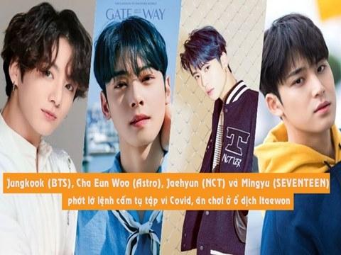 Jungkook (BTS) và 3 idol phớt lờ lệnh cấm tụ tập vì Covid ăn chơi ở ổ dịch Itaewon