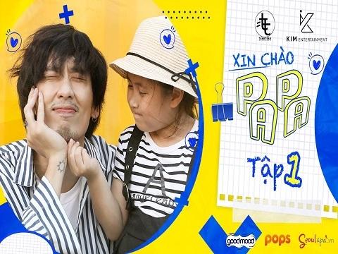 XIN CHÀO PAPA - Tập 1 - (Tuấn Trần, Anh Đức, Khánh Vân)