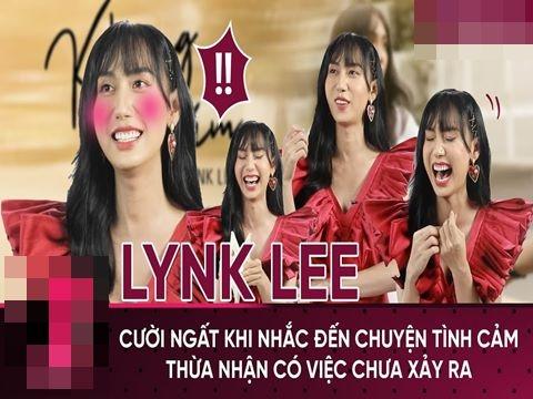 Lynk Lee ngượng chín mặt khi nhắc tới chuyện trai gái, thừa nhận bí mật sốc