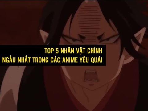 Top 5 nhân vật chính ngầu nhất trong các anime yêu quái