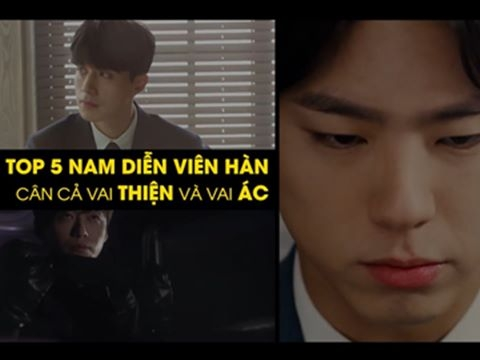 Top 5 nam diễn viên Hàn cân cả vai thiện và vai ác