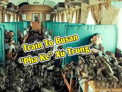 """Dở khóc dở cười với Train To Busan """"pha ke"""" xứ Trung"""