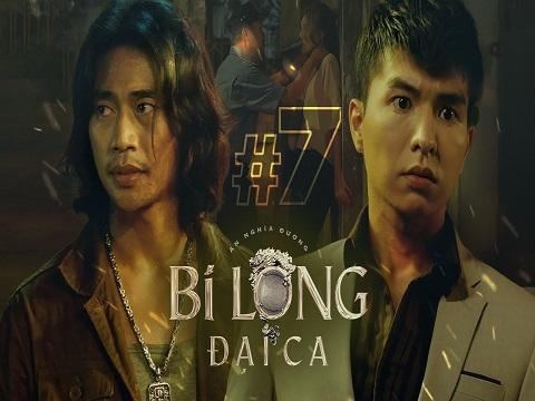 BI LONG ĐẠI CA Tập 7 - Hứa Minh Đạt, Khả Như, Steven Nguyễn